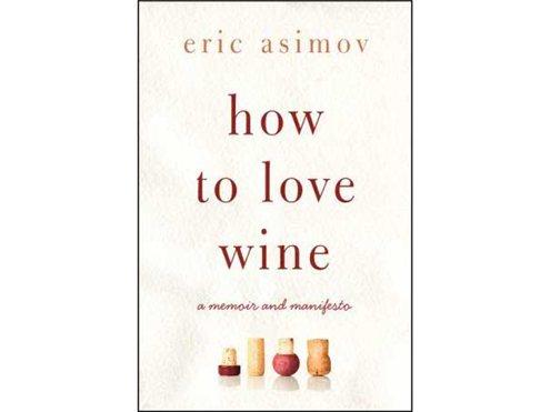 Eric Asimov How to Love Wine
